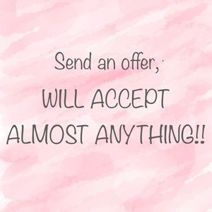 Other - SEND AN OFFER, WILL ACCEPT ALMOST ANYTHING!